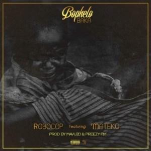 Robocop - Bophelo Baka Ft. Mateko